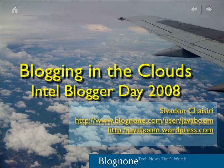 Blogging in the Clouds  Intel Blogger Day 2008                                Sivadon Chaisiri        http://www.blognone....