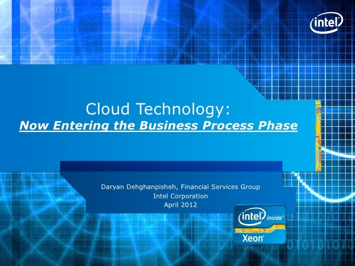 Cloud Technology:Now Entering the Business Process Phase           Daryan Dehghanpisheh, Financial Services Group         ...