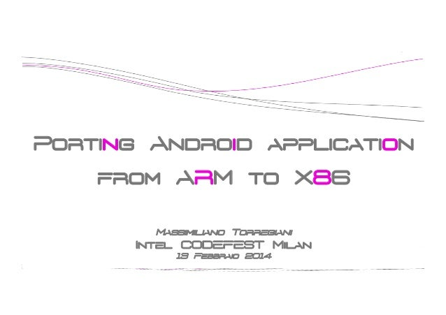 Porting Android application from ARM to X86 Massimiliano Torregiani  Intel CODEFEST Milan 13 Febbraio 2014
