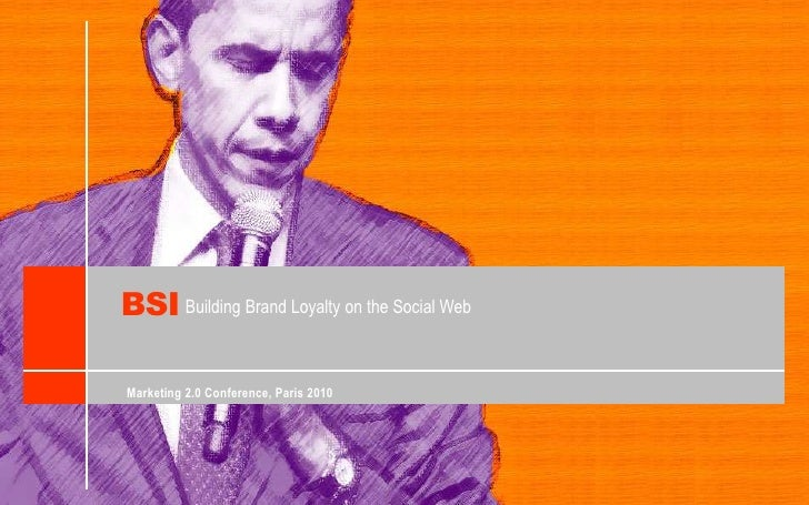 BSI<br />Building Brand Loyalty on theSocial Web<br />Marketing 2.0 Conference, Paris 2010<br />