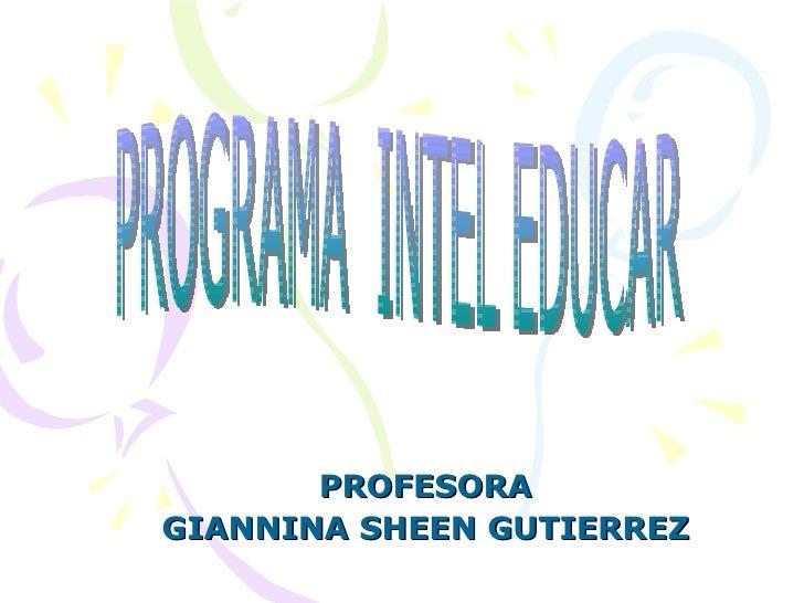 PROFESORA GIANNINA SHEEN GUTIERREZ PROGRAMA  INTEL EDUCAR