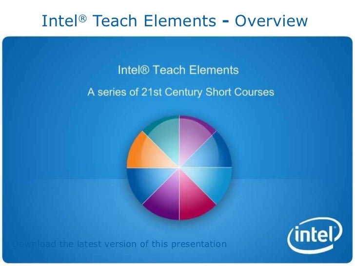 Intel ®  Teach Elements  -  Overview   Download the latest version of this presentation