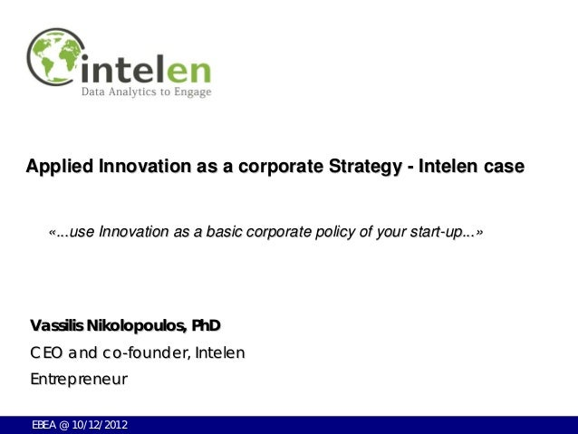Applied Innovation as a corporate Strategy - Intelen case  «...use Innovation as a basic corporate policy of your start-up...