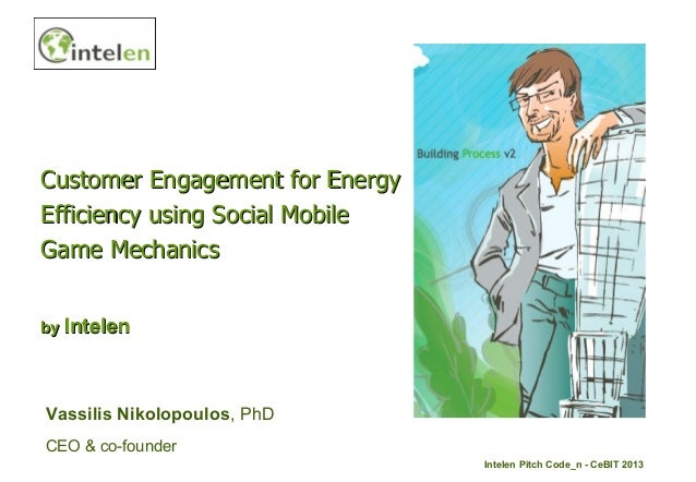 Customer Engagement for EnergyEfficiency using Social MobileGame Mechanicsby IntelenVassilis Nikolopoulos, PhDCEO & co-fou...