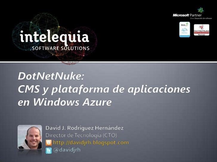 DotNetNuke: CMS y plataforma de aplicaciones en Windows Azure<br />David J. Rodríguez Hernández<br />Director de Tecnologí...