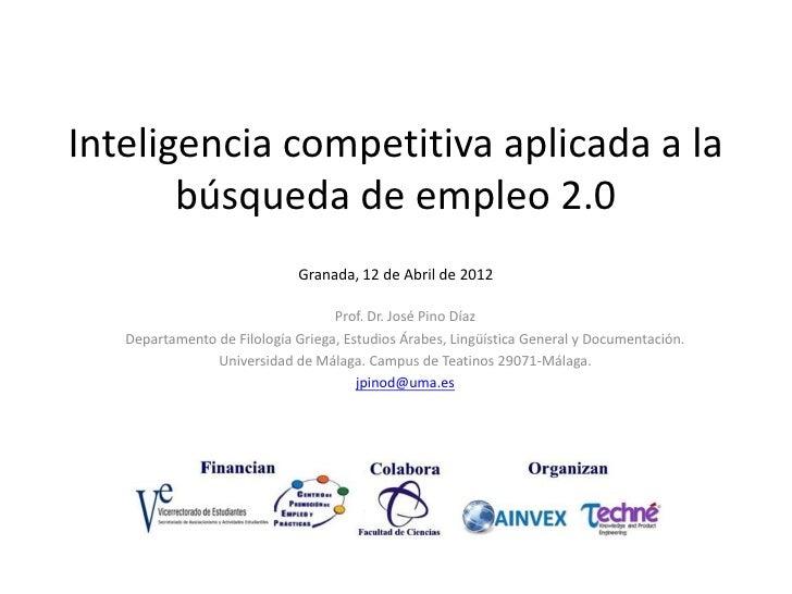 Inteligencia competitiva aplicada a la       búsqueda de empleo 2.0                             Granada, 12 de Abril de 20...