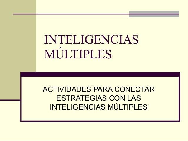 INTELIGENCIASMÚLTIPLESACTIVIDADES PARA CONECTAR   ESTRATEGIAS CON LAS INTELIGENCIAS MÚLTIPLES