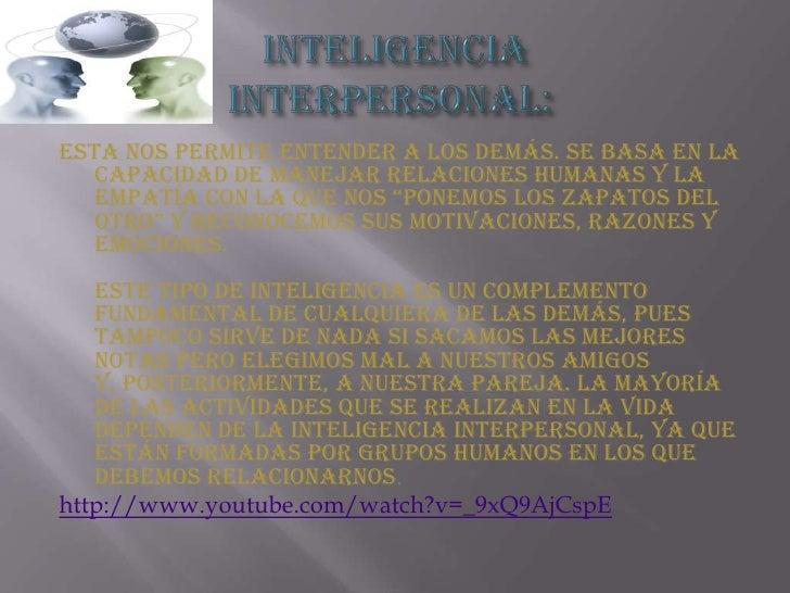 Inteligencia interpersonal:<br />Esta nos permite entender a los demás. Se basa en la capacidad de manejar relaciones hum...
