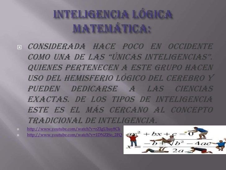 """Inteligencia lógica matemática:<br />Considerada hace poco en occidente como una de las """"únicas inteligencias"""". Quienes p..."""