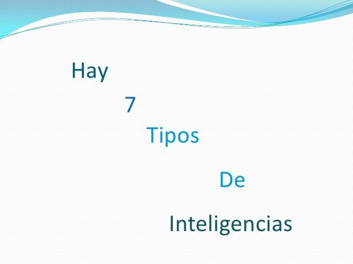Hay <br />7<br />Tipos<br />De<br />Inteligencias<br />