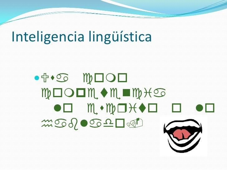 Inteligencia lingüística<br />Usa como competencia lo escrito o lo hablado.<br />