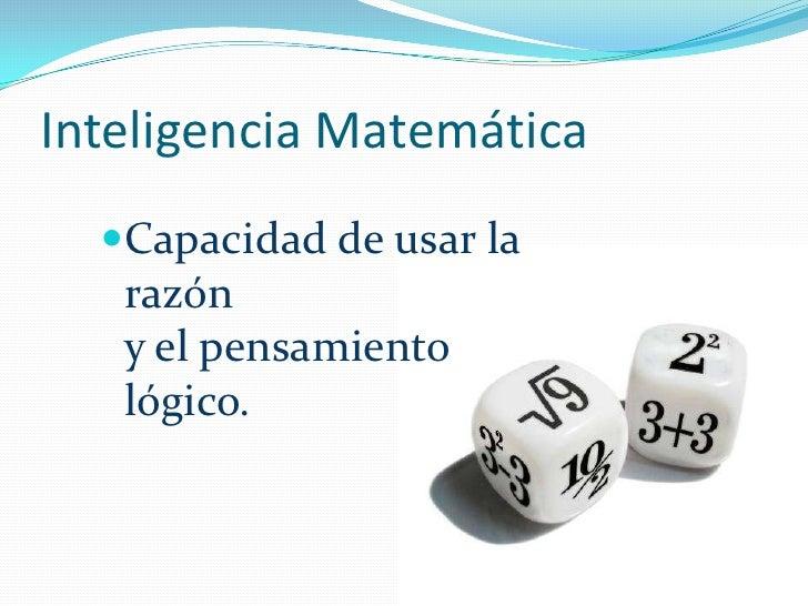 Inteligencia Matemática<br />Capacidad de usar la razón y el pensamiento lógico.<br />