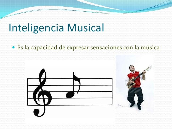 Inteligencia Musical<br />Es la capacidad de expresar sensaciones con la música<br />