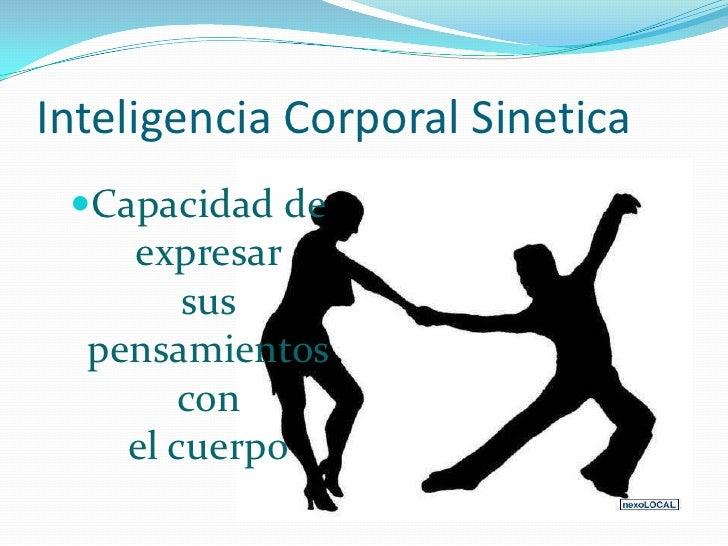Inteligencia Corporal Sinetica<br />Capacidad de expresar sus pensamientos con el cuerpo<br />
