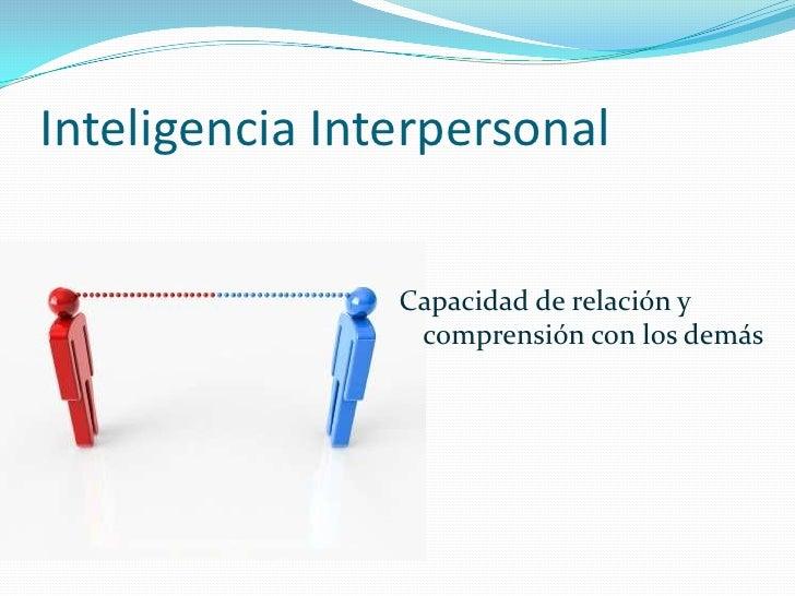 Inteligencia Interpersonal<br />Capacidad de relación ycomprensión con los demás<br />