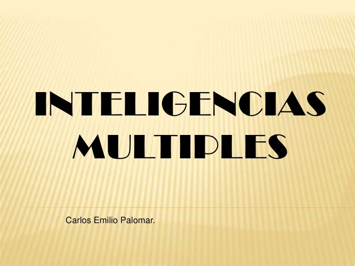INTELIGENCIAS  MULTIPLES Carlos Emilio Palomar.