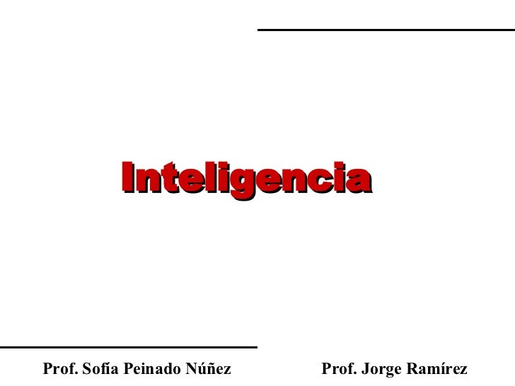Prof. Sofía Peinado Núñez Inteligencia Prof. Jorge Ramírez