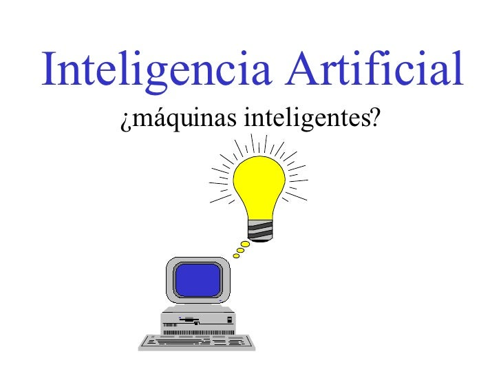 Inteligencia Artificial ¿máquinas inteligentes?