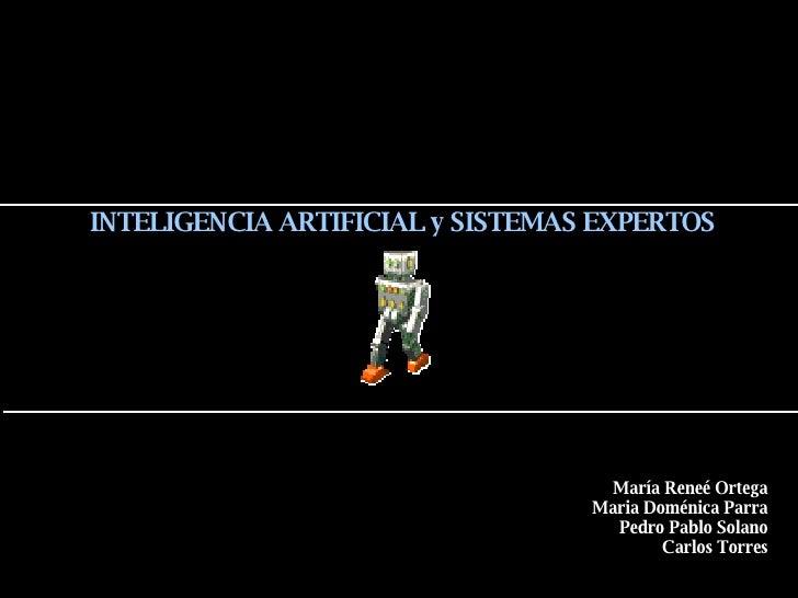María Reneé Ortega Maria Doménica Parra Pedro Pablo Solano Carlos Torres INTELIGENCIA ARTIFICIAL y SISTEMAS EXPERTOS