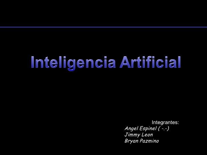 Integrantes:Angel Espinel ( -.-)Jimmy LeonBryan Pazmino