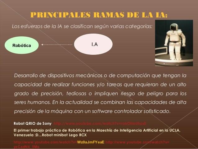 PRINCIPALES RAMAS DE LA IA: Desarrollo de dispositivos mecánicos o de computación que tengan la capacidad de realizar func...