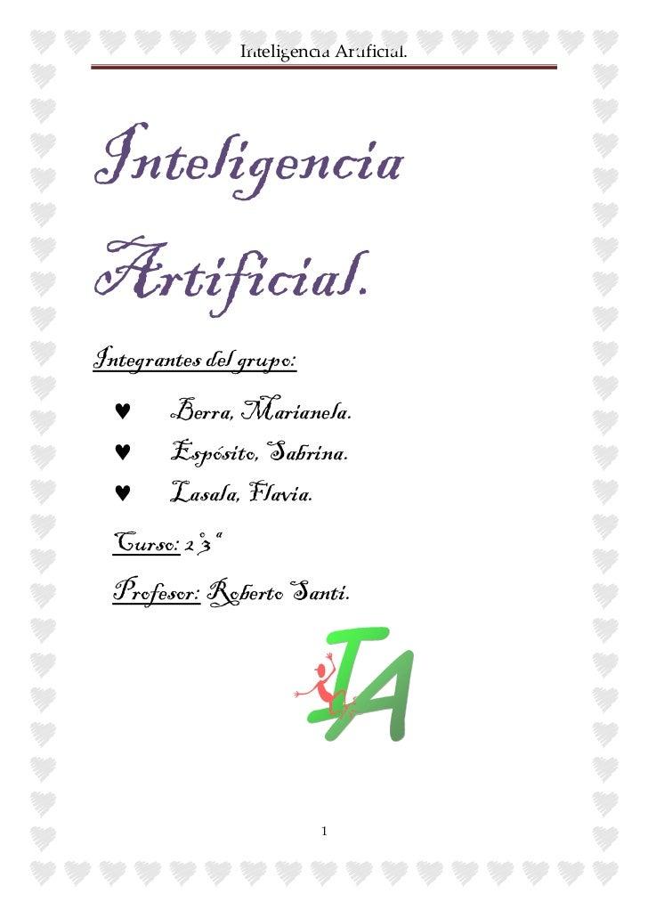 Inteligencia Artificial.     Inteligencia Artificial. Integrantes del grupo:   ♥     Berra, Marianela.   ♥     Espósito, S...