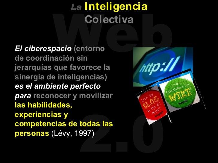 <ul><li>El ciberespacio   (entorno de coordinación sin jerarquías que favorece la sinergia de inteligencias)   es el ambie...