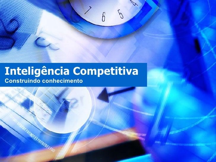 Inteligência Competitiva Construindo conhecimento