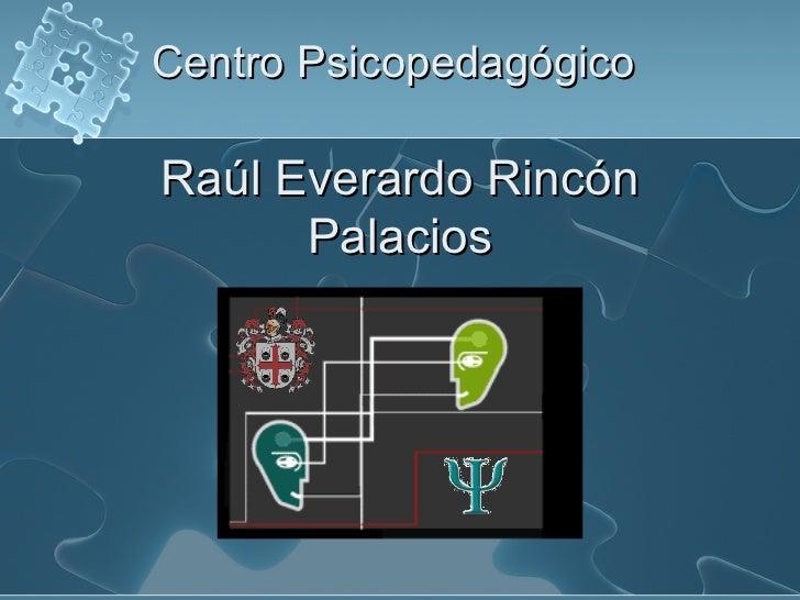 Centro Psicopedagógico   Raúl Everardo Rincón Palacios