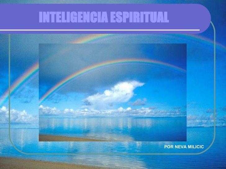 INTELIGENCIA ESPIRITUAL <ul><li>POR NEVA MILICIC </li></ul>