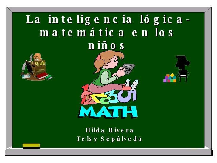 La inteligencia lógica-matemática  en los niños Hilda Rivera Felsy Sepúlveda
