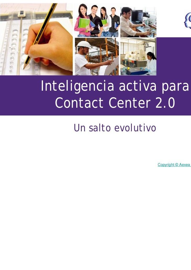 Inteligencia activa para  Contact Center 2.0     Un salto evolutivo                          Copyright © Aexea Internation...
