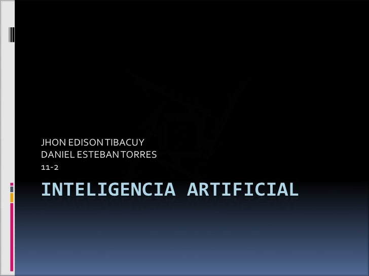 INTELIGENCIA ARTIFICIAL<br />JHON EDISON TIBACUY<br />DANIEL ESTEBAN TORRES<br />11-2<br />