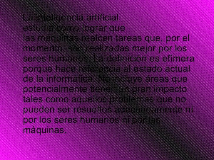 <ul><li>La inteligencia artificial estudiacomolograr que lasmáquinasrealcentareasque,porel  momento,son realizad...
