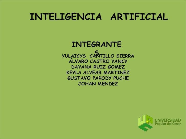INTELIGENCIA  ARTIFICIAL<br />INTEGRANTES <br />YULAICYS  CANTILLO SIERRA<br />ÁLVARO CASTRO YANCY<br />DAYANA RUIZ GOMEZ<...