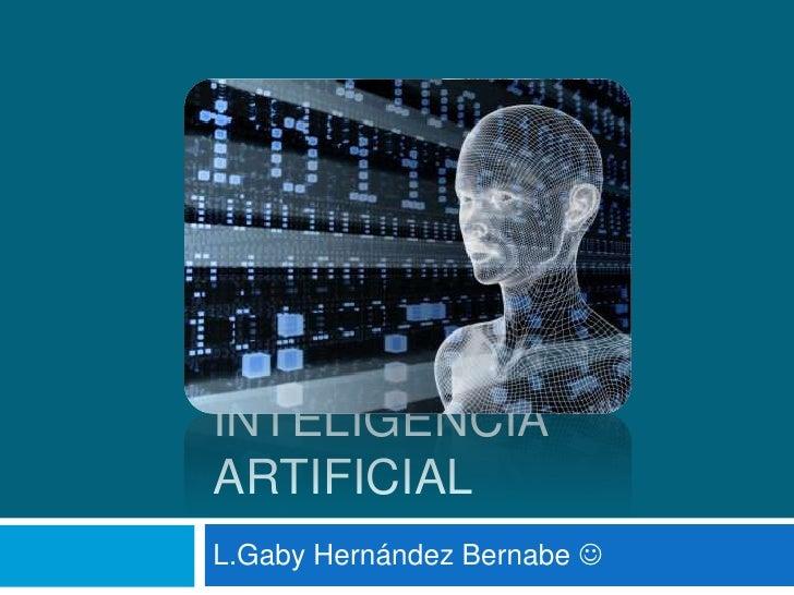 Inteligencia Artificial<br />L.Gaby Hernández Bernabe<br />