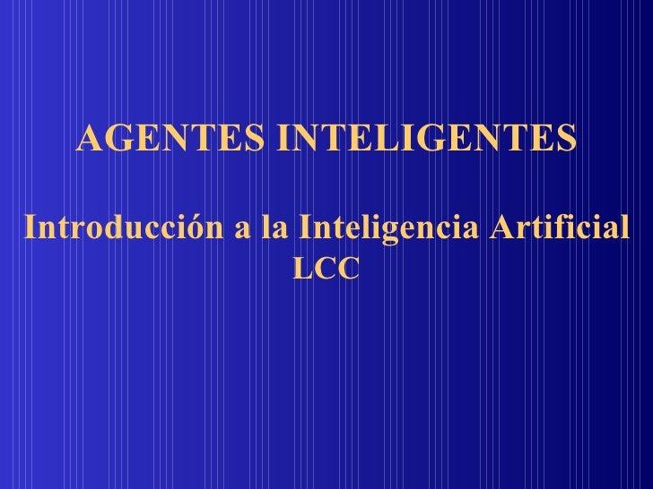 AGENTES INTELIGENTES Introducción a la Inteligencia Artificial LCC