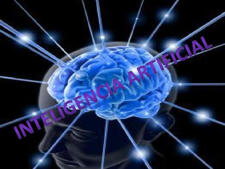 Se denomina inteligencia artificial (IA) a lasinteligencias no naturales de las ciencias de laComputación en agentes racio...