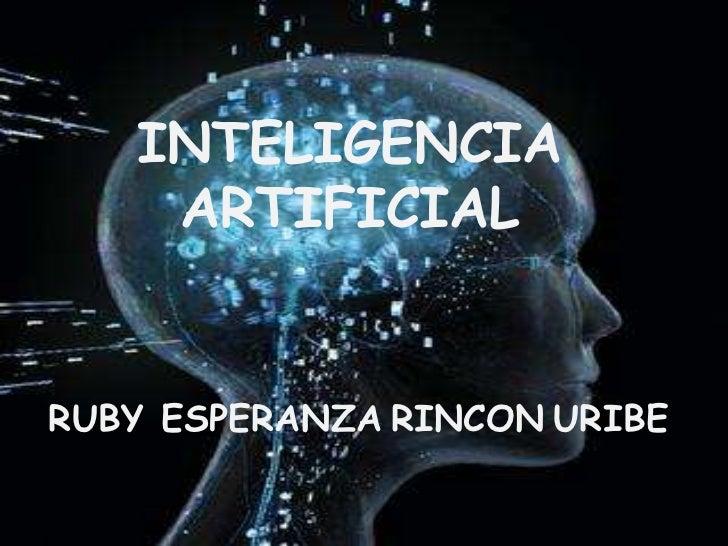 INTELIGENCIA    ARTIFICIALRUBY ESPERANZA RINCON URIBE
