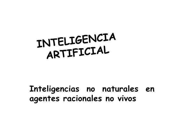 Inteligencias no naturales enagentes racionales no vivos