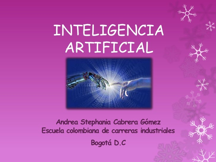 INTELIGENCIA    ARTIFICIAL    Andrea Stephania Cabrera GómezEscuela colombiana de carreras industriales               Bogo...