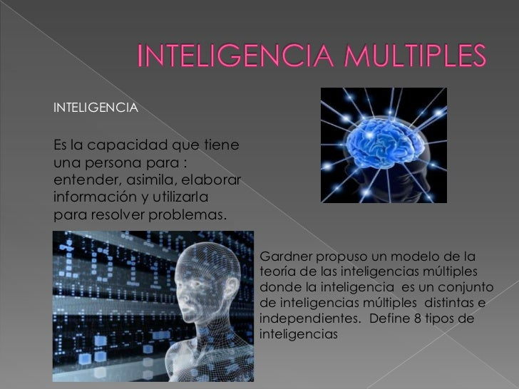 INTELIGENCIAEs la capacidad que tieneuna persona para :entender, asimila, elaborarinformación y utilizarlapara resolver pr...