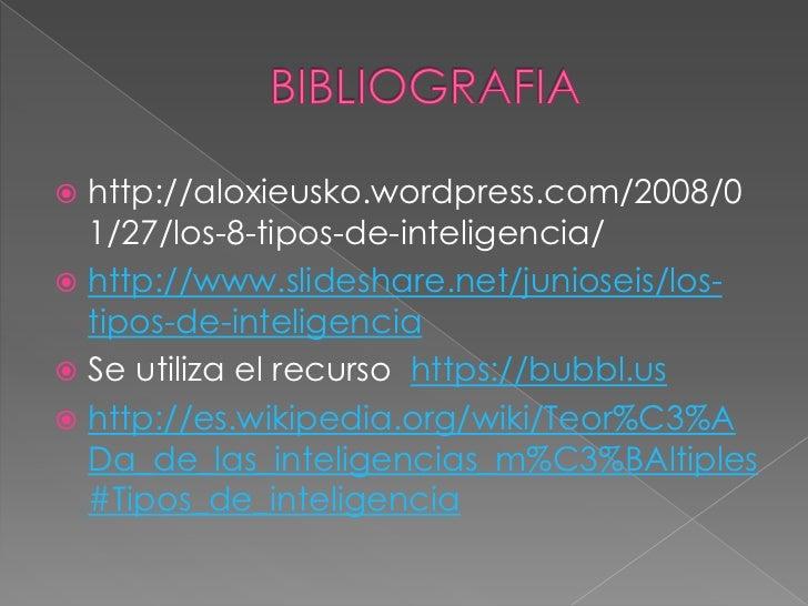  http://aloxieusko.wordpress.com/2008/0  1/27/los-8-tipos-de-inteligencia/ http://www.slideshare.net/junioseis/los-  tip...