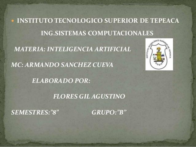  INSTITUTO TECNOLOGICO SUPERIOR DE TEPEACA        ING.SISTEMAS COMPUTACIONALESMATERIA: INTELIGENCIA ARTIFICIALMC: ARMANDO...