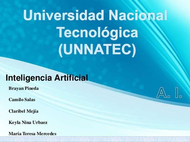 Inteligencia Artificial Brayan Pineda Camilo Salas Claribel Mejía Keyla Nina Urbaez María Teresa Mercedes