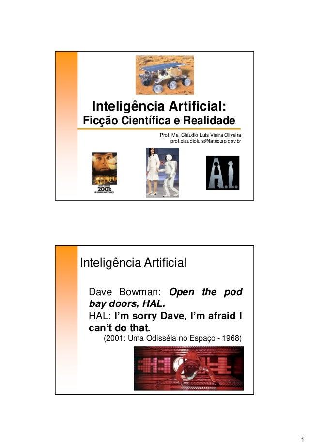 1 Inteligência Artificial: Ficção Científica e Realidade Prof. Me. Cláudio Luís Vieira Oliveira prof.claudioluis@fatec.sp....