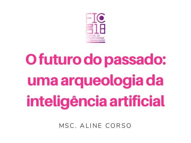 Ofuturodopassado: umaarqueologiada inteligênciaartificial M S C . A L I N E C O R S O