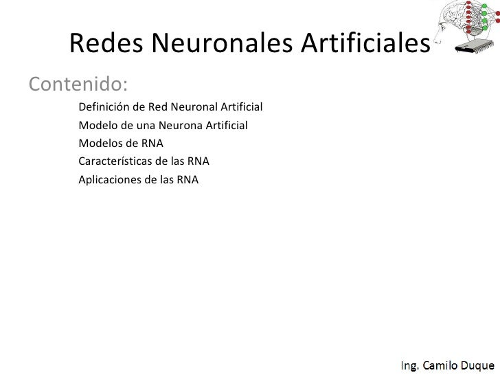 Redes Neuronales Artificiales Contenido: Definición de Red Neuronal Artificial Modelo de una Neurona Artificial Modelos de...