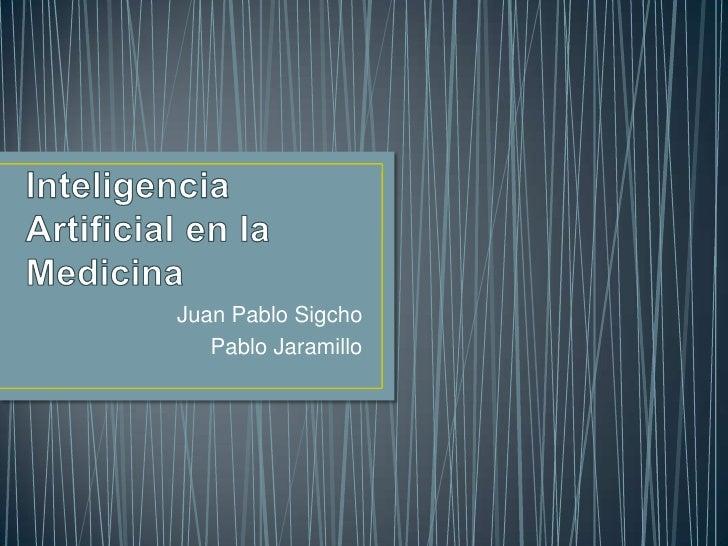 Inteligencia Artificial en la Medicina<br />Juan Pablo Sigcho<br />Pablo Jaramillo<br />