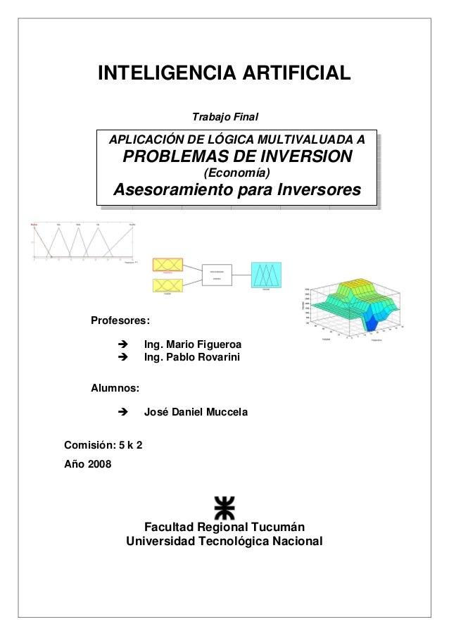 INTELIGENCIA ARTIFICIAL Trabajo Final Profesores: Ing. Mario Figueroa Ing. Pablo Rovarini Alumnos: José Daniel Muccela Com...